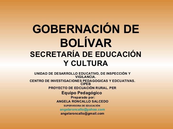 GOBERNACIÓN DE BOLÍVAR SECRETARÍA DE EDUCACIÓN Y CULTURA UNIDAD DE DESARROLLO EDUCATIVO, DE INSPECCIÓN Y VIGILANCIA. CENTR...