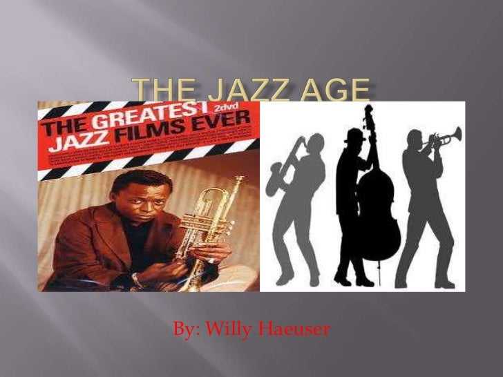 The Jazz Age<br />By: Willy Haeuser<br />