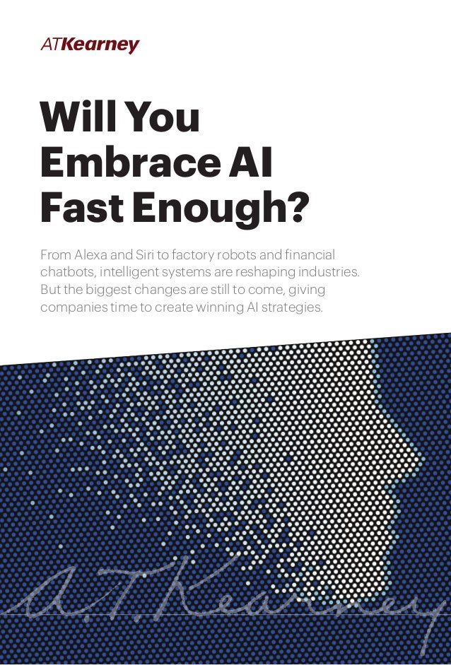 1Will You Embrace AI Fast Enough? Will You Embrace AI Fast Enough? From Alexa and Siri to factory robots and financial cha...