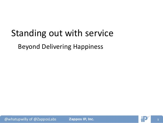 @whatupwilly of @ZapposLabs 1 Standing out with service Beyond Delivering Happiness