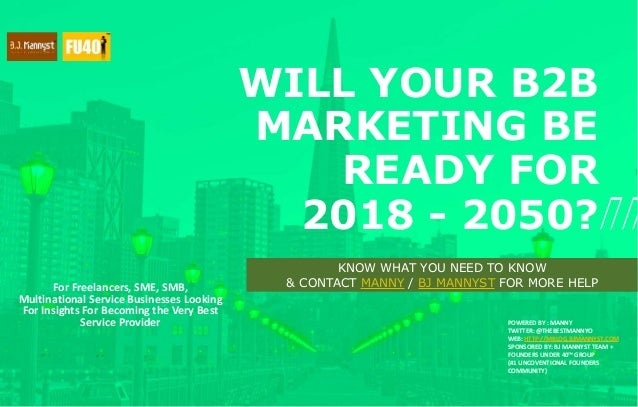 WILL YOUR B2B MARKETING BE READY FOR 2018 - 2050? For Freelancers, SME, SMB, Multinational Service Businesses Looking For ...