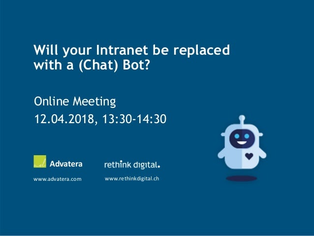 Will your Intranet be replaced with a (Chat) Bot? Online Meeting 12.04.2018, 13:30-14:30 Advatera www.advatera.com www.ret...