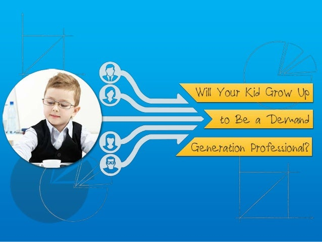 How to Raise a Future DemandGeneration Professional