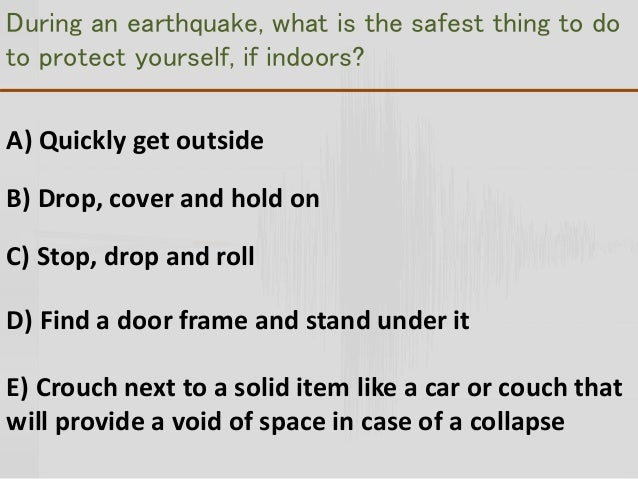 how to survive a earthquake Survive a tsunami wwwcalemacagov if you feel a strong earthquake while near the coast: 1 protect yourself during the earthquake • if indoors, drop under a sturdy table or object, cover your head and neck and hold on • if outdoors, move to a clear area if you can.