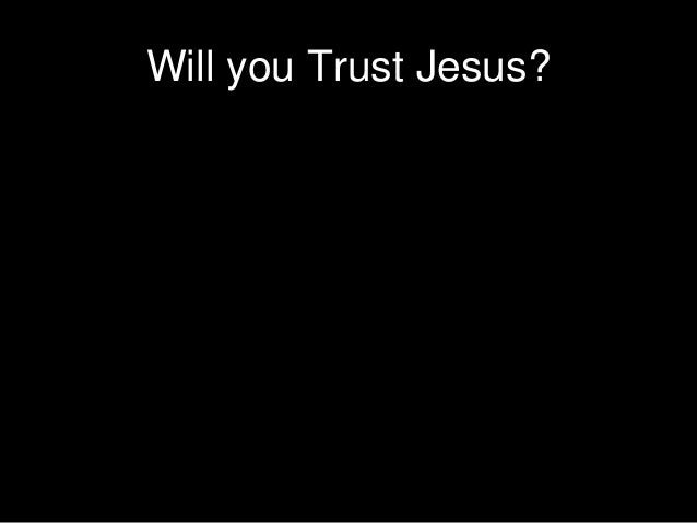 Will you Trust Jesus?
