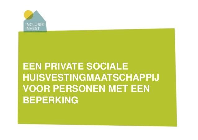 EEN PRIVATE SOCIALEHUISVESTINGMAATSCHAPPIJVOOR PERSONEN MET EENBEPERKING