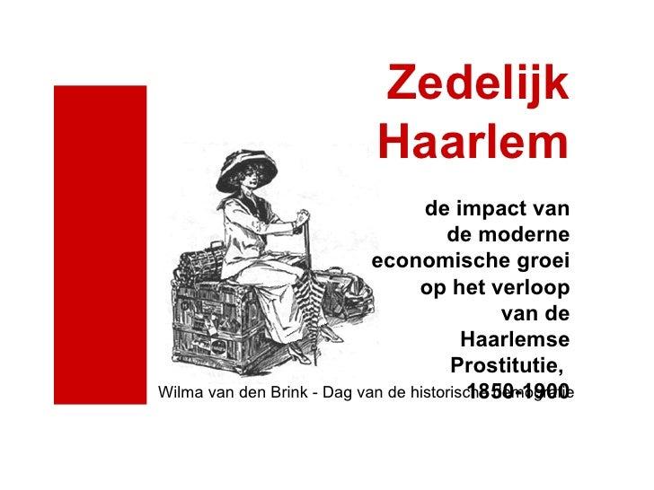 Zedelijk Haarlem de impact van de moderne economische groei op het verloop van de Haarlemse Prostitutie,  1850-1900 Wilma ...