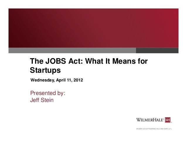The JOBS Act: What It Means forStartupsWednesday, April 11, 2012Presented by:Jeff Stein