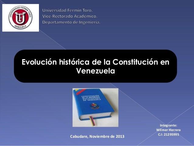 Evolución histórica de la Constitución en Venezuela  Cabudare, Noviembre de 2013  Integrante: Wilmer Herrera C.I: 21295995