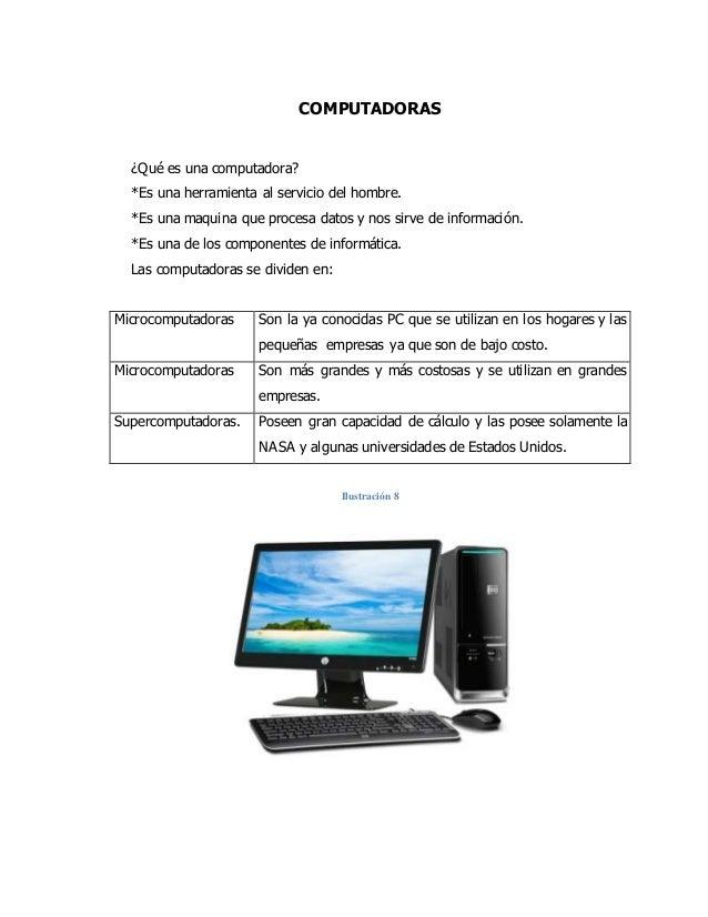 COMPUTADORAS ¿Qué es una computadora? *Es una herramienta al servicio del hombre. *Es una maquina que procesa datos y nos ...