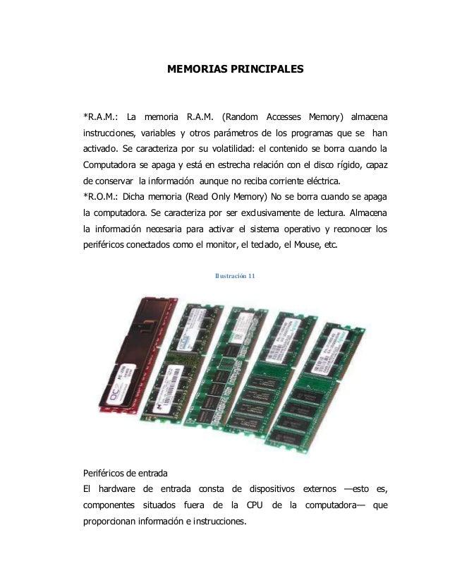 MEMORIAS PRINCIPALES *R.A.M.: La memoria R.A.M. (Random Accesses Memory) almacena instrucciones, variables y otros parámet...