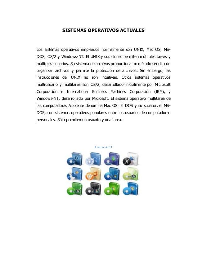 SISTEMAS OPERATIVOS ACTUALES Los sistemas operativos empleados normalmente son UNIX, Mac OS, MS- DOS, OS/2 y Windows-NT. E...