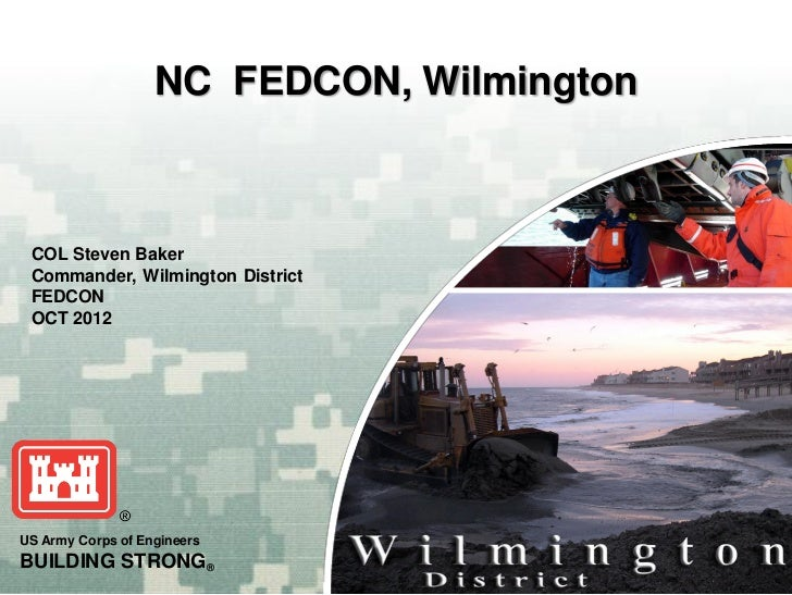 NC FEDCON, Wilmington COL Steven Baker Commander, Wilmington District FEDCON OCT 2012US Army Corps of EngineersBUILDING ST...
