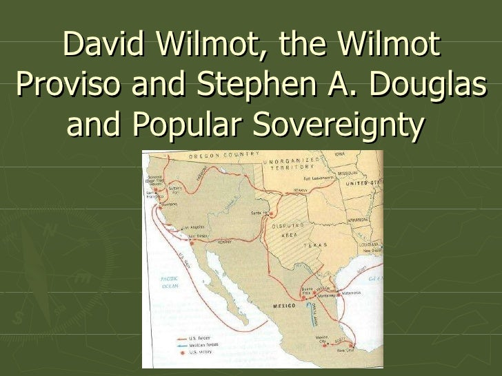 David Wilmot, the Wilmot Proviso and Stephen A. Douglas and Popular Sovereignty