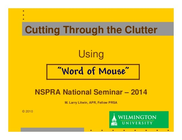 """Cutting Through the Clutter Using  """"Word of Mouse"""" NSPRA National Seminar – 2014 M. Larry Litwin, APR, Fellow PRSA © 2010 ..."""
