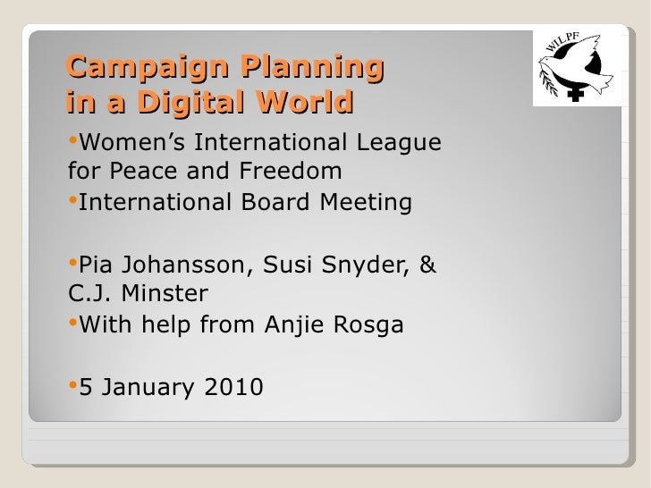 Campaign Planning  in a Digital World <ul><li>Women's International League for Peace and Freedom </li></ul><ul><li>Interna...