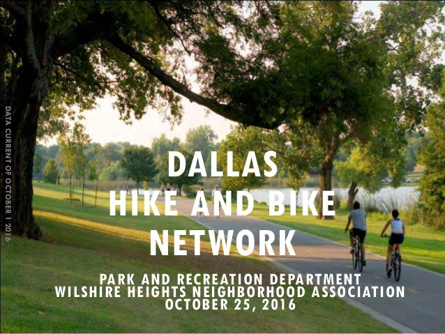 DATACURRENTOFOCTOBER12016 DALLAS HIKE AND BIKE NETWORK PARK AND RECREATION DEPARTMENT WILSHIRE HEIGHTS NEIGHBORHOOD ASSOCI...