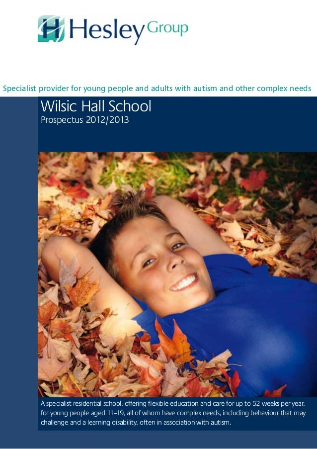Specialist provider for young people and adults with autism and other complex needsWilsic Hall SchoolProspectus 2012/2013A...