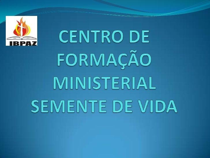 CENTRO DE FORMAÇÃO MINISTERIAL SEMENTE DE VIDA<br />