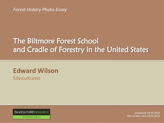 Forest History Photo-Essay The Biltmore Forest School and Cradle of Forestry in the United States Edward Wilson Silvicultu...