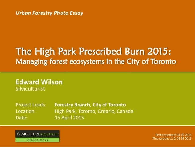 Urban Forestry Photo Essay The High Park Prescribed Burn 2015: Managing forest ecosystems in the City of Toronto Edward Wi...