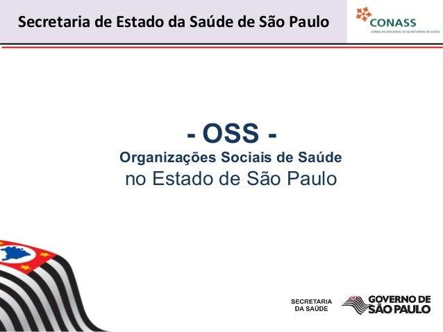 - OSS - Organizações Sociais de Saúde no Estado de São Paulo Secretaria  de  Estado  da  Saúde  de  São  Pau...