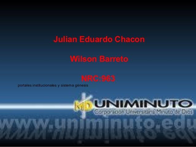 Julian Eduardo Chacon Wilson Barreto NRC:963 portales institucionales y sistema génesis