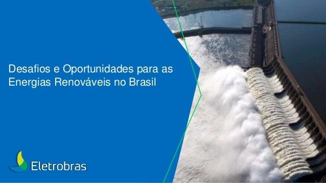 Desafios e Oportunidades para as Energias Renováveis no Brasil