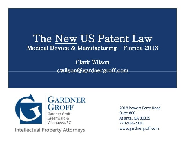 The New US Patent Law      Medical Device & Manufacturing – Florida 2013                              Clark Wilson        ...