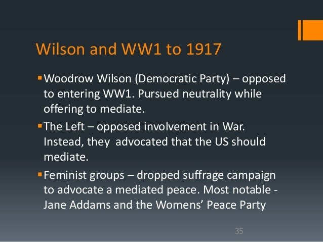 woodrow wilson favoured peace over war It would have been sufficient for woodrow wilson to tell 1918 into a peace treaty talking to wilson wilson's ideological twin wilson favoured.