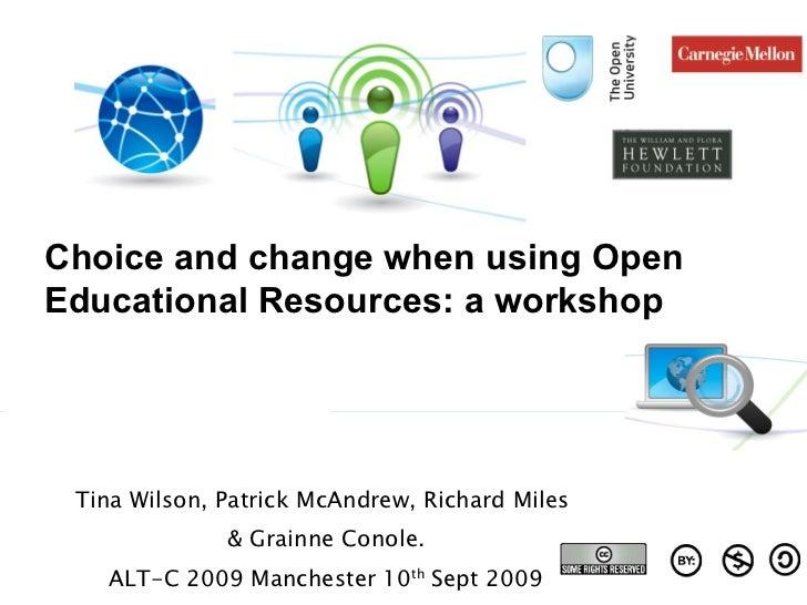 Tina Wilson, Patrick McAndrew, Richard Miles  & Grainne Conole. ALT-C 2009 Manchester 10 th  Sept 2009 Choice and change w...