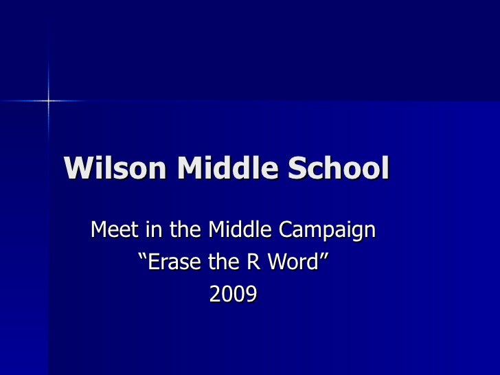 """Wilson Middle School Meet in the Middle Campaign """"Erase the R Word"""" 2009"""