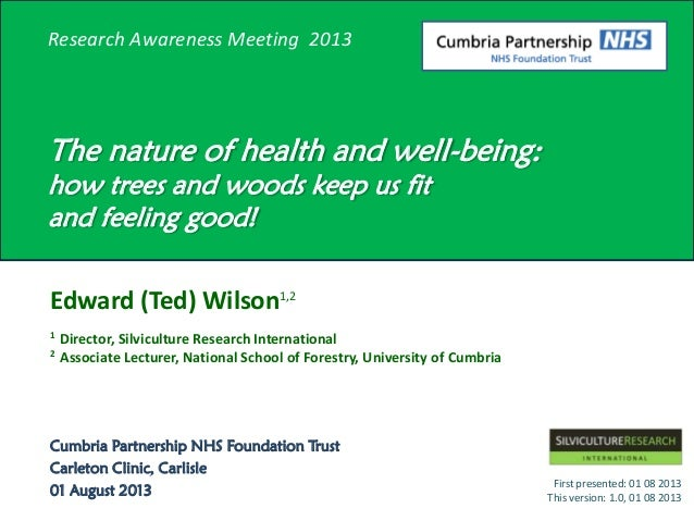 Research Awareness Meeting 2013 The nature of health and well-being: how trees and woods keep us fit and feeling good! Edw...