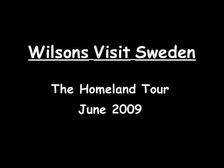 Wilsons   Visit   Sweden The Homeland Tour June 2009