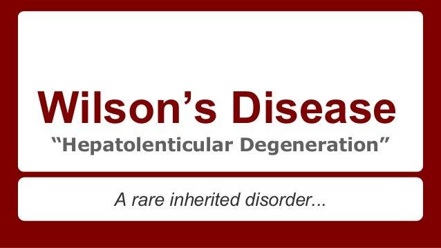 "Wilson's Disease ""Hepatolenticular Degeneration"" A rare inherited disorder..."