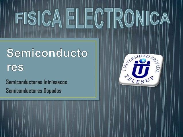 Semiconductores Intrínsecos Semiconductores Dopados