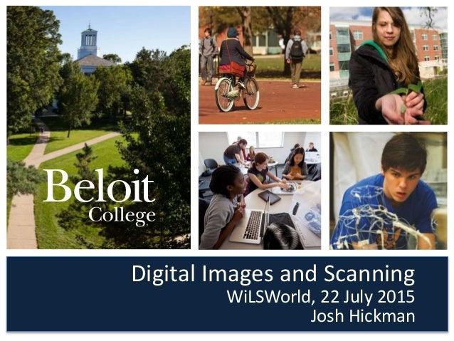 Digital Images and Scanning Josh Hickman WiLSWorld, 22 July 2015