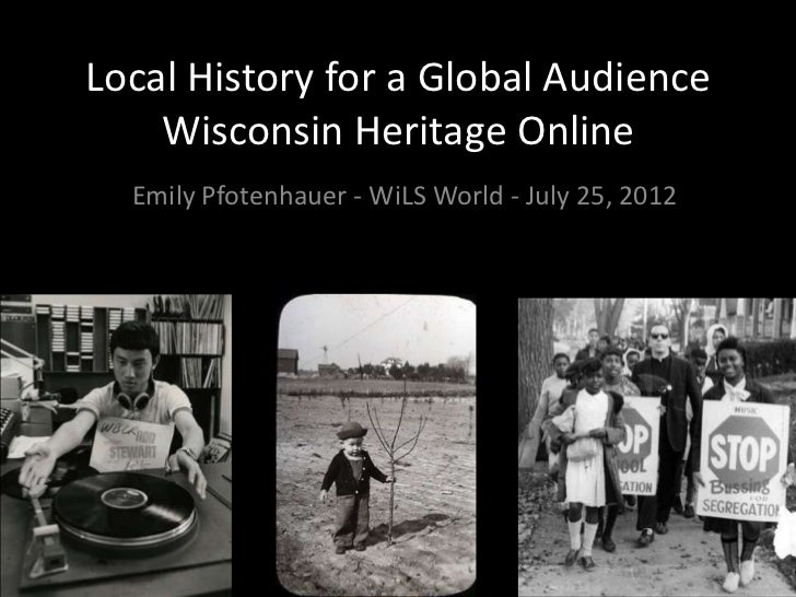 Local History for a Global Audience    Wisconsin Heritage Online  Emily Pfotenhauer - WiLS World - July 25, 2012