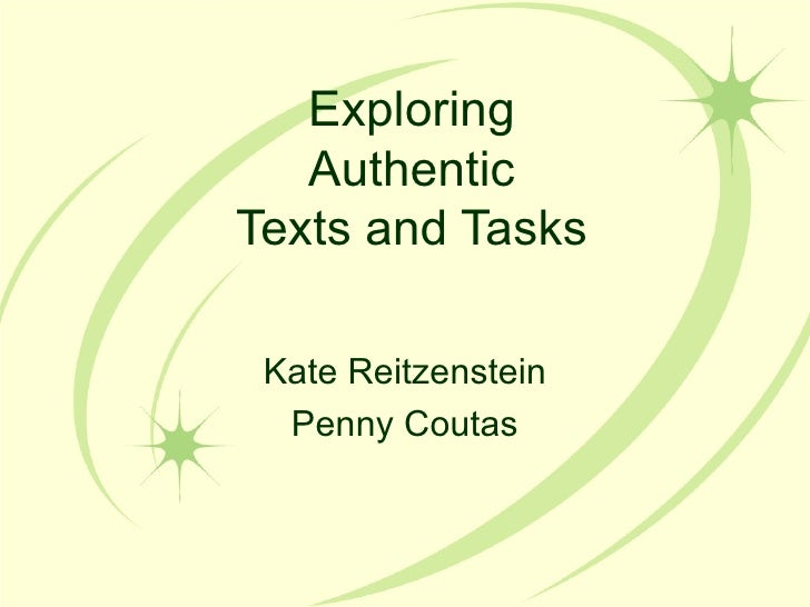Exploring Authentic Texts and Tasks Kate Reitzenstein Penny Coutas