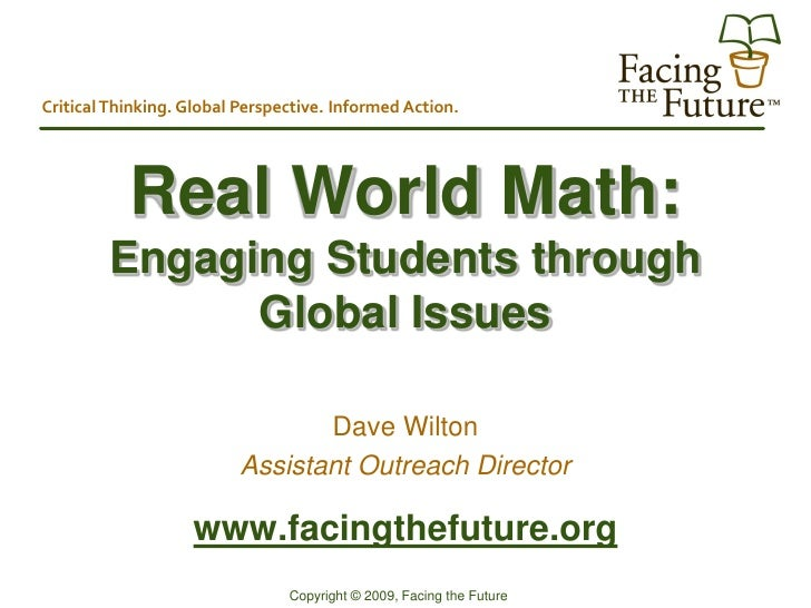 Critical Thinking. Global Perspective. Informed Action.                Real World Math:         Engaging Students through ...