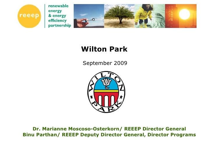 Wilton Park   September 2009  Dr. Marianne Moscoso-Osterkorn/ REEEP Director General Binu Parthan/ REEEP Deputy Director G...