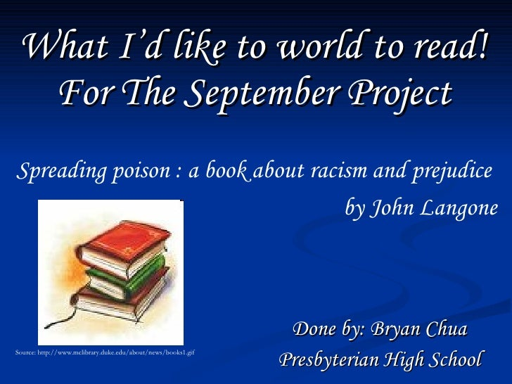 What I'd like to world to read! For The September Project Done by: Bryan Chua Presbyterian High School Spreading poison : ...