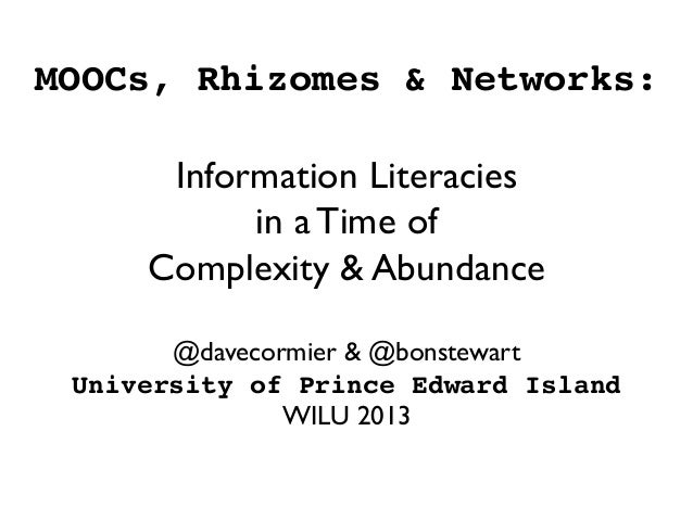 MOOCs, Rhizomes & Networks: Information Literacies in a Time of Complexity  Abundance@davecormier  @bonstewartUniversity...