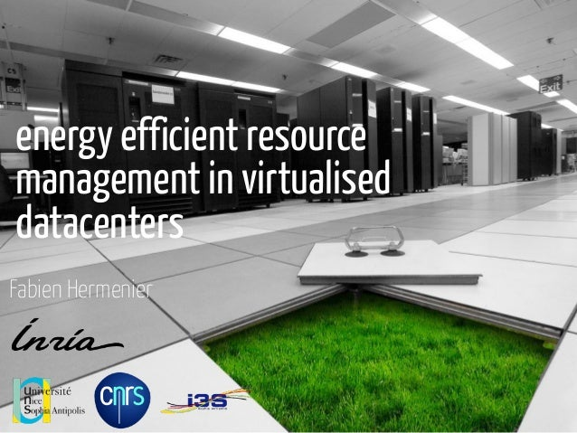energy efficient resource  management in virtualised  datacenters  Fabien Hermenier