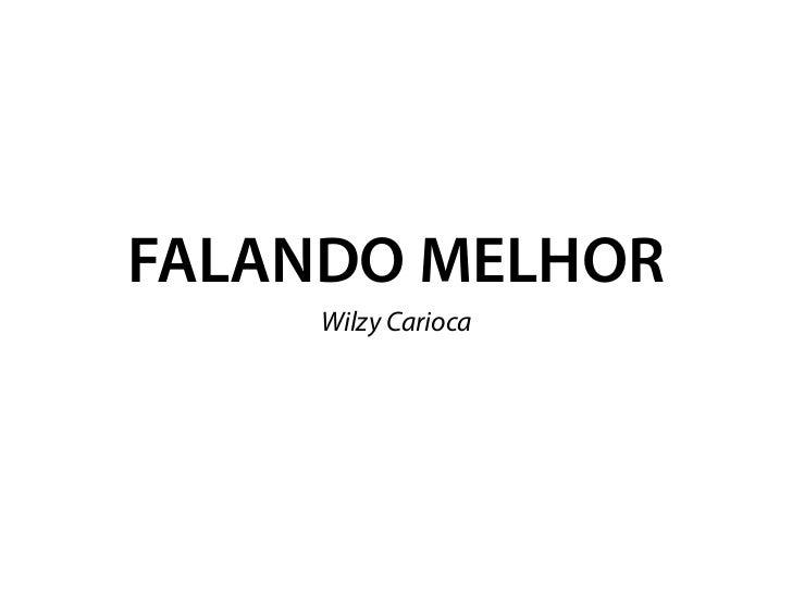FALANDO MELHOR     Wilzy Carioca