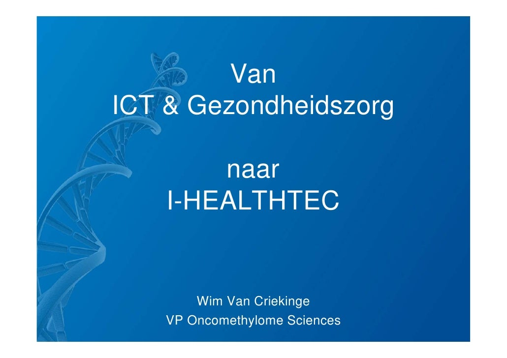 Van ICT & Gezondheidszorg          naar     I-HEALTHTEC          Wim Van Criekinge    VP Oncomethylome Sciences
