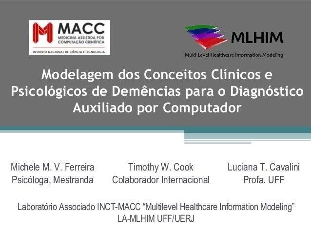 Modelagem dos Conceitos Clínicos ePsicológicos de Demências para o Diagnóstico          Auxiliado por ComputadorMichele M....