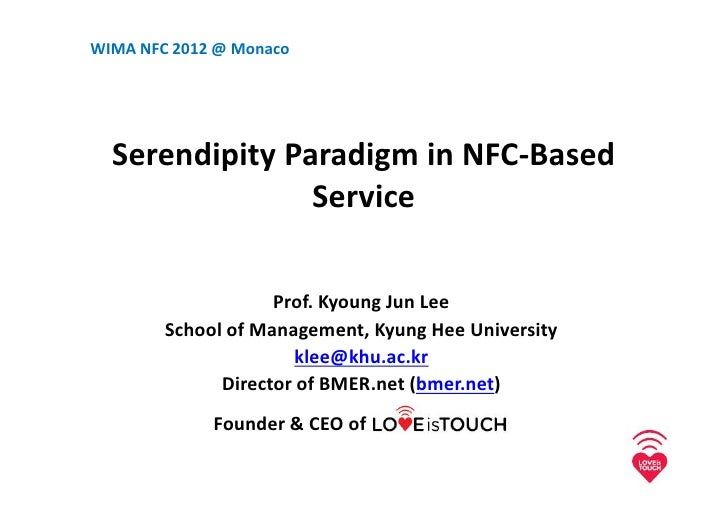 WIMA NFC 2012 @ Monaco  Serendipity Paradigm in NFC-Based                Service                    Prof. Kyoung Jun Lee  ...