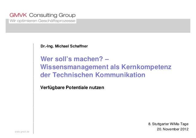 Dr Ing Michael SchaffnerDr.-Ing. Michael Schaffner Wer soll's machen? – Wissensmanagement als Kernkompetenz der Technische...