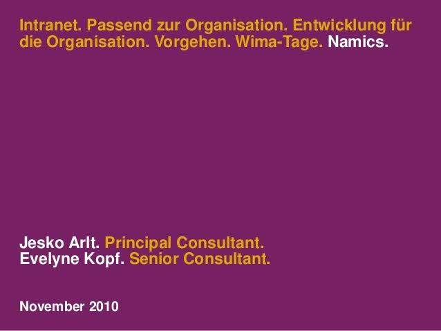 Intranet. Passend zur Organisation. Entwicklung für die Organisation. Vorgehen. Wima-Tage. Namics. Jesko Arlt. Principal C...
